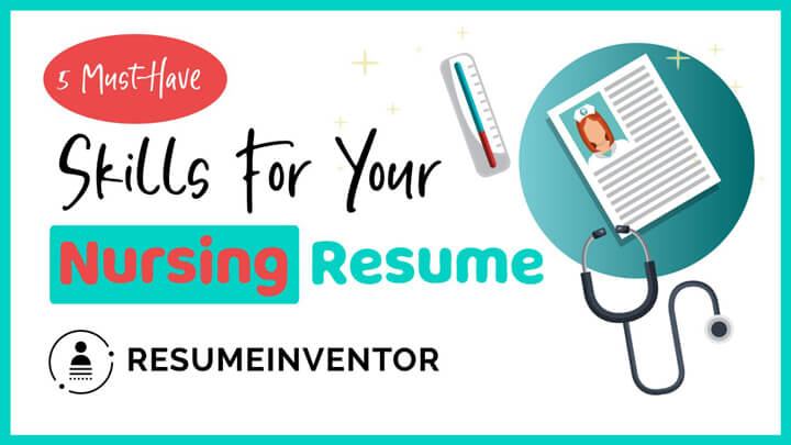 5 Must-Have Skills For Your Nursing Resume